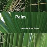 Palm: Haiku by Grant Cross